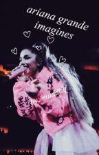 Ariana Grande Imagines by maddiaf