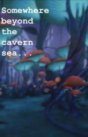 Somewhere Beyond the Cavern Sea by RainyMeadows