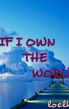 If I Own The World by loelhee
