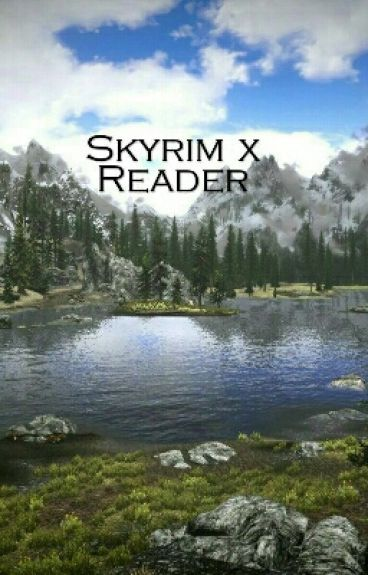 Skyrim x Reader (ON HOLD)