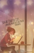 Sugar Coated Lies (Adrien Agreste/Chat Noir X Reader) by SoftShadesOfMoon