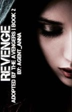 Revenge || Adopted By The Avengers Book 2 by Agent_Anna