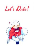 LET'S DATE!  >Papyrus x Reader< by -Iwik-