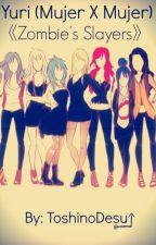 Yuri (Mujer X Mujer)《Zombie's Slayers》 by ToshinoDesu