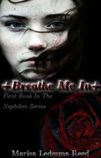 Breathe Me In. || Book One by Maroon1479