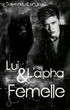 Lui et l'Alpha femelle by ecrivaine_d_un_jour1