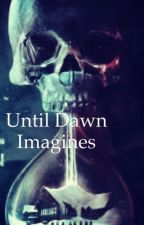 Until Dawn Imagines by CryptoDemonic