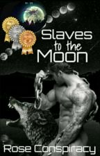 Slaves to the Moon | DRAFT by Rose_Conspiracy