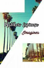matthew espinosa imagines by AliciaMartinez123