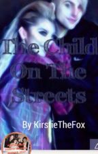 The Child on the Streets(UNDER MAJOR EDITING!!!!) by KirstieTheFox