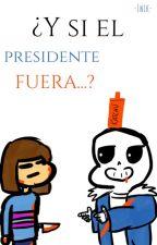 ¿Y si el presidente fuera...? | Undertale by -Iwik-