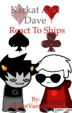 Karkat and Dave React to Ships by KarkatVantabulous