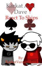 Karkat and Dave React to Ships by KarkatVantabulous