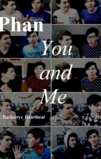 Phan- You and Me (completed) by Raspberrys_Heartbeat