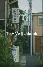 Te+Ve || Jikook by suchimshi