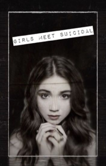Girls meet suicidal. •Rucas•