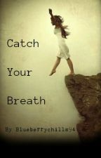 Catch Your Breath by blueberrychills94