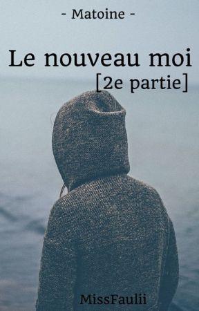 Le nouveau moi [2eme partie] by MissFaulii