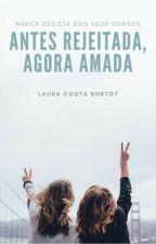 Antes Rejeitada ,agora Amada by lauracostabortot