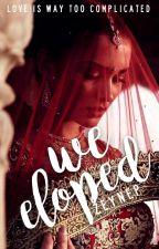 We Eloped| Drama Romance [ #2 of Ajrak Series] by ZoeySaidNot
