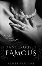 Dangerously Famous  by Aimee21x