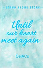 Until Our Heart Meet Again by CelACs