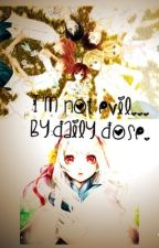 I'm not Evil...  BEING REWRITTEN! by fangirling202