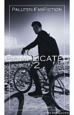 Complicated 2 [Paluten FanFiction] by bxrgwxrk