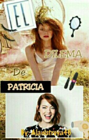 El Dilema De Patricia by Alanistroya46