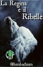 La Regina e il Ribelle by bimbachiara
