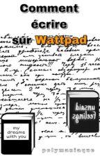 Comment écrire sur Wattpad ?  by AnaisPrds