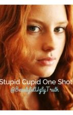 Stupid Cupid One Shot Competition Entry by BeautifulUglyTruth
