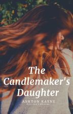 The Candle Maker's Daughter by AshtonRayne