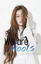 We Are Fools by Soorinchoi
