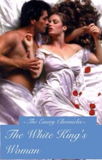 The Emery Chronicles: The White King's Woman (FIRST BOOK)