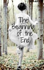 The Beginning of the End (EDITING) by KBlovaa16