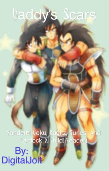 Daddy's Scars (Yandere! Goku, Raditz, Turles, and Bardock x Child! Reader)