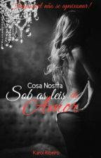 Cosa Nostra Sob As Leis Do Amor  by Anakaroline96