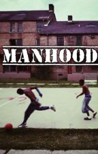 manhood || rl/au by Crazi_Moonwalker