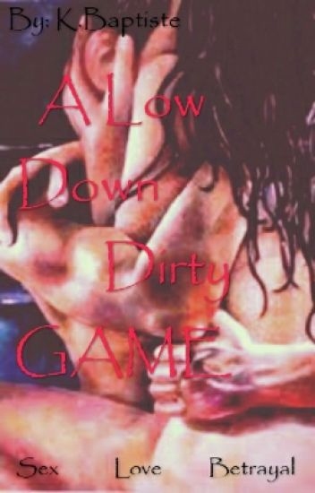 A Low Down Dirty Game