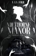 Milthorne Manor [#Wattys2016] by OhLookAShiny