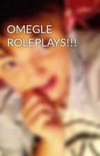 OMEGLE ROLEPLAYS!!! by Wowexcuseyou