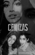 Cenizas | Camren Fanfic  by wildmadness