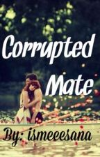 Corrupted Mate by ismeeesana