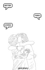 Better Than Words ❀ L.S. [primeiro livro] by pinkylarry