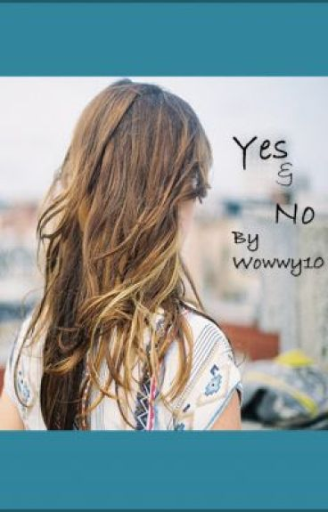 Yes & No by Wowwy10