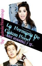 La Hermana De Calum Hood -Luke Hemmings y tú- by LudmilaHemmings