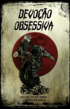 Devoção Obsessiva  by RaphaelFroccowier