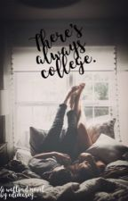There's Always College (under MAJOR edits) by ediecasey_