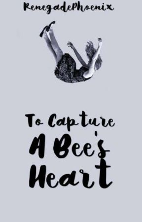 To Capture A Bee's Heart by RenegadePhoenix